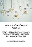 Innovación Pública Abierta: ideas, herramientas y valores para participar en la mejora de la administración