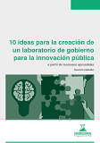 10 ideas para la creación de un laboratorio de gobierno para la innovación pública a partir de lecciones aprendidas.