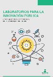 Laboratorios para la innovación pública. De las experiencias a los aprendizajes, de los aprendizajes a los desafíos
